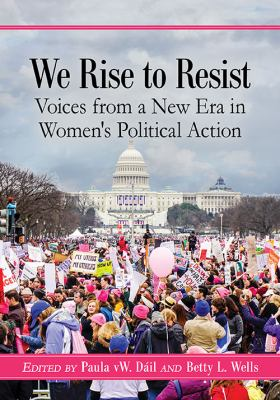 We rise to resist : voices from a new era in women's political action