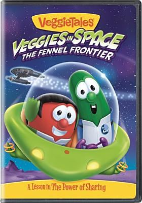 VeggieTales. Veggies in space : the fennel frontier : a lesson in the power of sharing