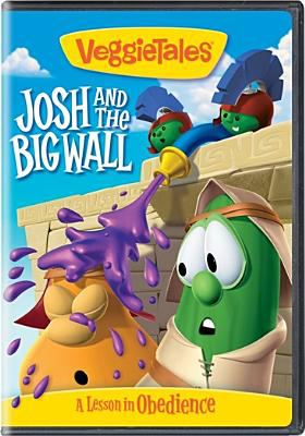 VeggieTales. Josh and the big wall : a lesson in obedience