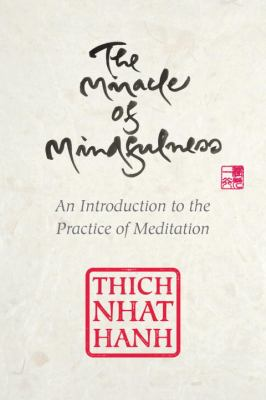 The miracle of mindfulness : an introduction to the practice of meditation