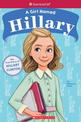 A girl named Hillary : the true story of Hillary D.R. Clinton