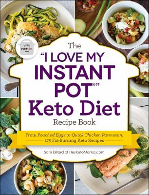 """The """"I love my instant pot?"""" keto diet recipe book : from poached eggs to quick chicken parmesan, 175 fat-burning keto recipes"""