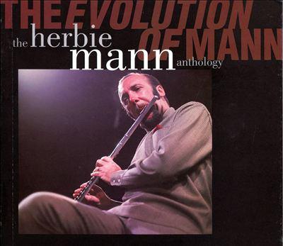 The evolution of Mann : the Herbie Mann anthology.