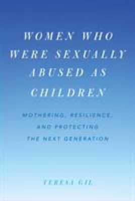 Women who were sexually abused as children : mothering, resilience, and protecting the next generation