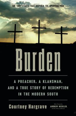 Burden : a preacher, a klansman, and a true story of redemption in the modern South