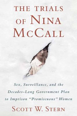 """The trials of Nina McCall : sex, surveillance, and the decades-long government plan to imprison """"promiscuous"""" women"""