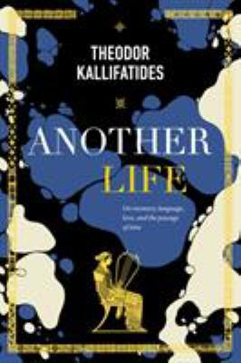 Another life : on memory, language, love, and the passage of time