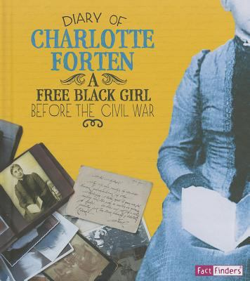 Diary of Charlotte Forten : a free Black girl before the Civil War