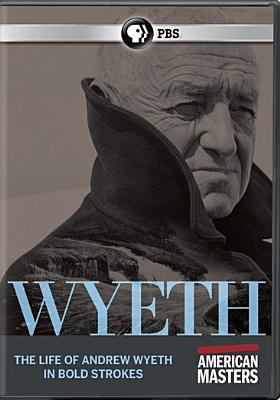 Wyeth : the life of Andrew Wyeth in bold strokes