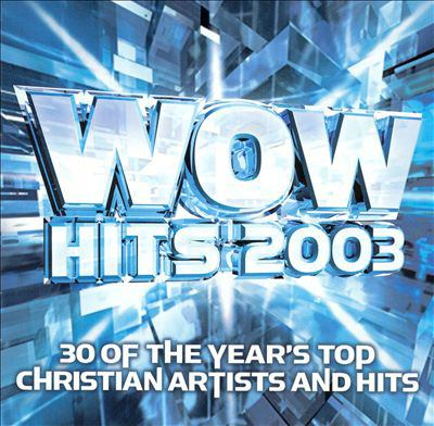 WOW hits 2003 : 30 of the year's top Christian artists and hits.