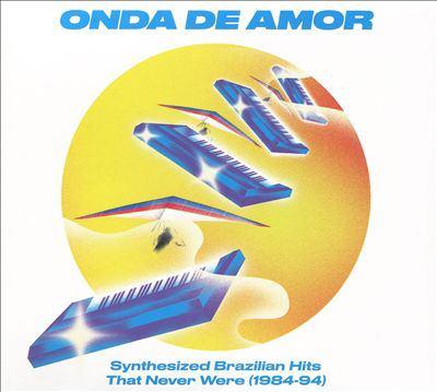 Onda de amor : Synthesized Brazilian hits that never were (1984-94).