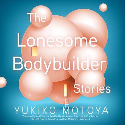 The lonesome bodybuilder : stories (AUDIOBOOK)