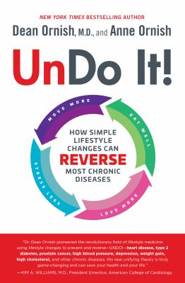 Undo it! : how simple lifestyle changes can reverse most chronic diseases