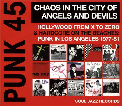 Punk 45 : chaos in the city of angels and devils : Hollywood from X to Zero & hardcore on the beaches : punk in Los Angeles 1977-81.