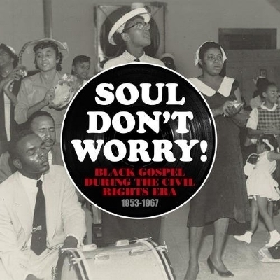 Soul don't worry! : black gospel during the civil rights era, 1953-1967.