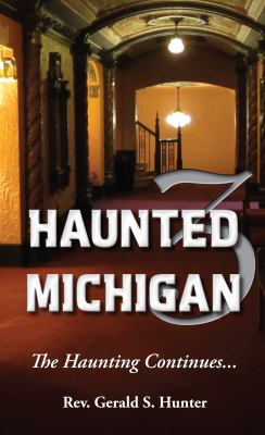 Haunted Michigan 3 : the haunting continues...