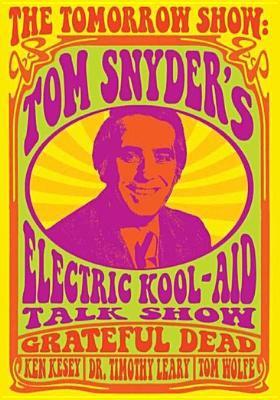 The tomorrow show. Tom Snyder's electric kool-aid talk show