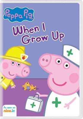 Peppa Pig. When I grow up