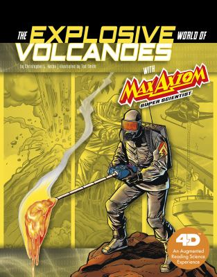 The explosive world of volcanoes with Max Axiom super scientist : an augmented reading science experience