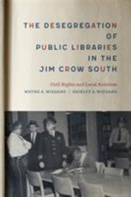 The desegregation of public libraries in the Jim Crow South : civil rights and local activism
