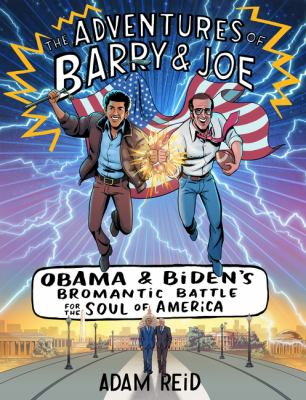 The adventures of Barry & Joe : Obama and Biden's bromantic battle for the soul of America