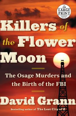 Killers of the Flower Moon : the Osage murders and the birth of the FBI (LARGE PRINT)