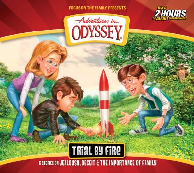 Adventures in Odyssey Trial by fire. volume 66 : 6 stories on jealousy, deceit & the importance of family. (AUDIOBOOK)