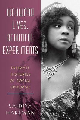 Wayward lives, beautiful experiments : intimate histories of social upheaval