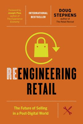 Reengineering retail : the future of selling in a post-digital world