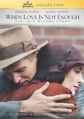 When love is not enough : the Lois Wilson story