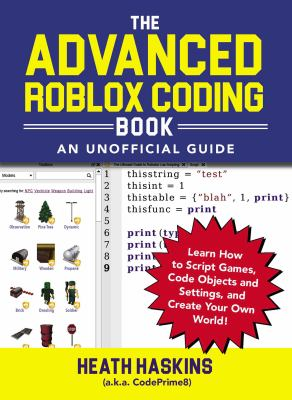 The advanced roblox coding book: an unofficial guide : learn how to script games, code objects and settings, and create your own world!