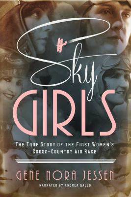 Sky girls : the true story of the first women's cross-country air race (AUDIOBOOK)