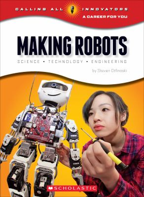 Making robots : science, technology, engineering