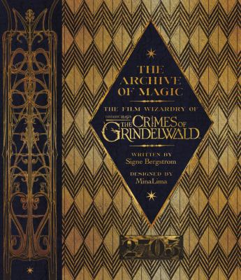 The archive of magic : the film wizardry of Fantastic beasts: the crimes of Grindelwald