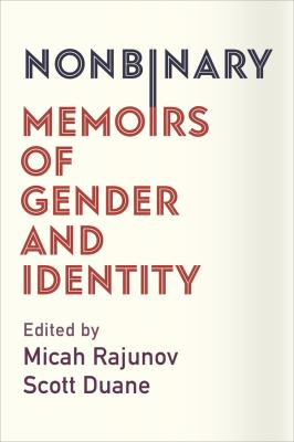 Nonbinary : memoirs of gender and identity