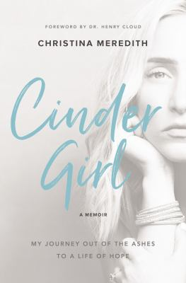 CinderGirl : my journey out of the ashes to a life of hope, a memoir