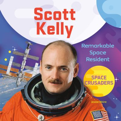 Scott Kelly : remarkable space resident