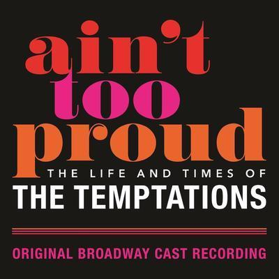 Ain't too proud : the life and times of the Temptations : original Broadway cast recording