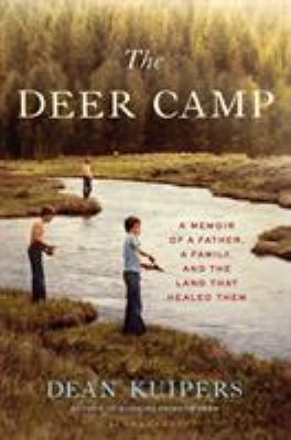 The deer camp : a memoir of a father, a family, and the land that healed them