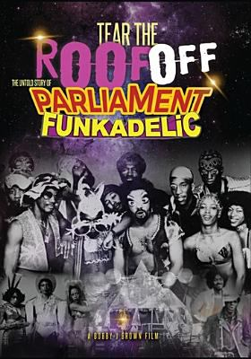 Tear the roof off : the untold story of Parliament Funkadelic