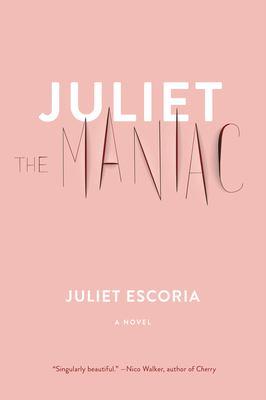Juliet the maniac : a novel