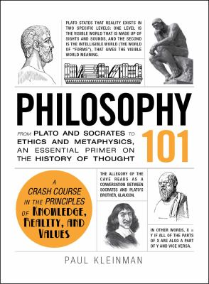 Philosophy 101 : from Plato and Socrates to ethics and metaphysics, an essential primer on the history of thought