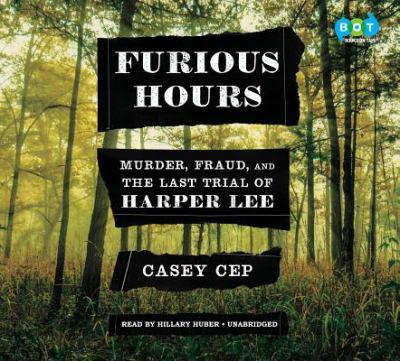 Furious hours : murder, fraud, and the last trial of Harper Lee (AUDIOBOOK)