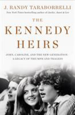 The Kennedy heirs : John, Caroline, and the new generation : a legacy of triumph and tragedy
