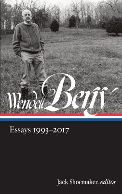 Wendell Berry : essays, 1993-2017