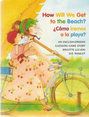 How will we get to the beach? = ¿Cómo iremos a la playa?