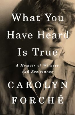What you have heard is true : a memoir of witness and resistance