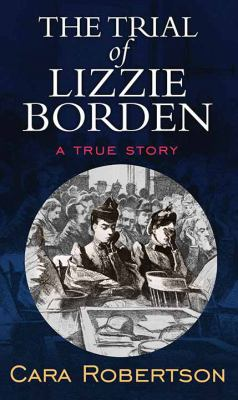 The trial of Lizzie Borden : a true story (LARGE PRINT)
