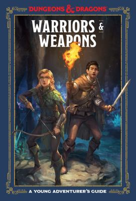 Warriors & weapons : a young adventurer's guide : Dungeons & dragons
