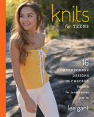 Knits for teens : 16 contemporary designs in Cascade Yarns for junior sizes 3 to 15